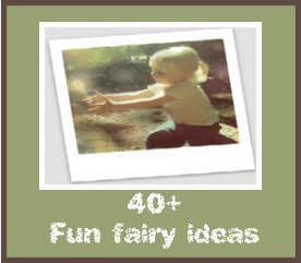Fairy Fun – 40+ fantastic fairy ideas