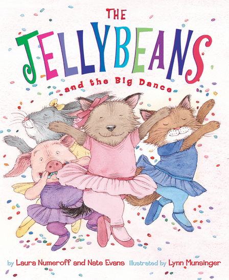 The Jellybeans Love to Dance by Laura Numeroff and Nate Evans